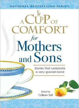 A Cup of Comfort for Mothers and Sons: Stories That Celebrate a Very Special Bond