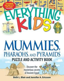 The Everything Kids' Mummies, Pharaohs, and Pyramids Puzzle and Activity Book: Discover the mysterious secrets of Ancient Egypt