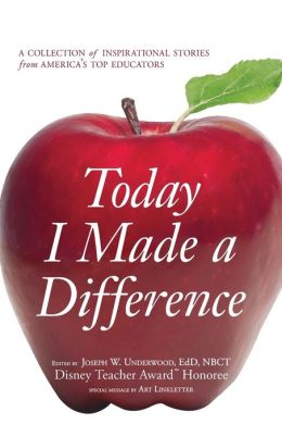 Today I Made a Difference: A Collection of Inspirational Stories from America?s Top Educators