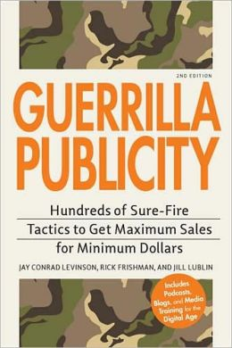 Guerrilla Publicity: Hundreds of Sure-Fire Tactics to Get Maximum Sales for Minimum Dollars?Includes Podcasts, Blogs, and Media Training for the Digital Age