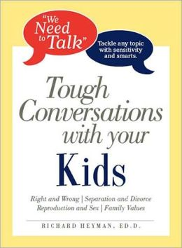 We Need To Talk - Tough Conversations With Your Kids: From Sex to Family Values Tackle Any Topic with Sensitivity and Smarts