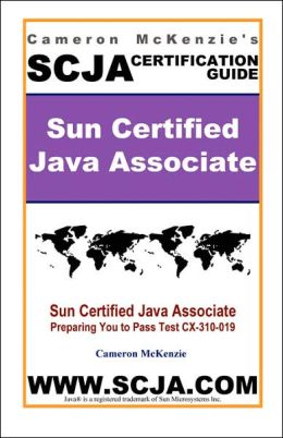Cameron Mckenzie's SCJA Sun Certified Java Associate: Certification Study Guide for Jave 5, J2EE and J2ME Technology