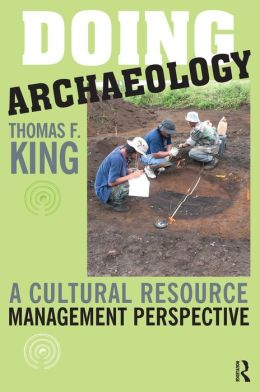 Doing Archaeology: A Cultural Resource Manager's Perspective