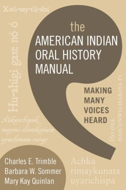 The American Indian Oral History Manual: Making Many Voices Heard