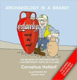 Archeology Is a Brand!: The Meaning of Archaeology in Contemporary Popular Culture