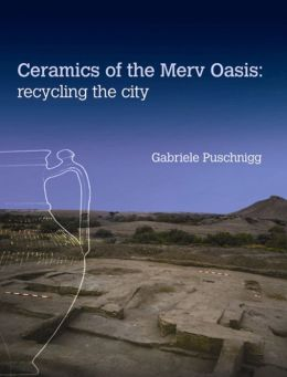 Ceramics of the Merv Oasis: Recycling the City
