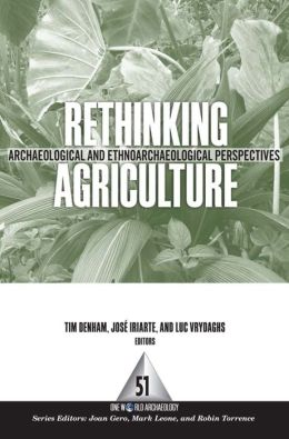 Rethinking Agriculture: Archaeological and Ethnoarchaeological Perspectives