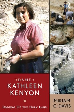 Dame Kathleen Kenyon: Digging Up the Holy Land