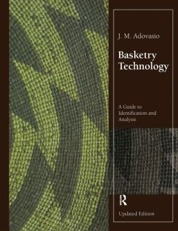 Basketry Technology: A Guide to Identification and Analysis, Updated Edition