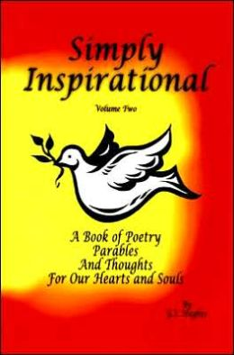 Simply Inspirational Volume Two: A Book of Poetry, Parables, and Thoughts for Our Hearts and Souls