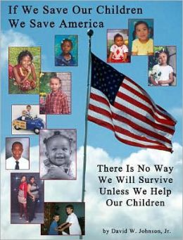 If We Save Our Children We Save America: There Is No Way We Will Survive Unless We Help Our Children