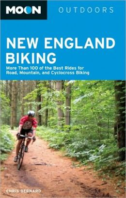 Moon New England Biking: More Than 100 of the Best Rides for Road, Mountain, and Cyclocross Biking