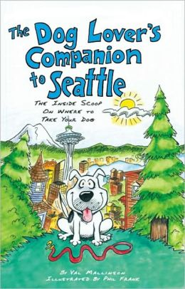 Dog Lover's Companion to Seattle: The Inside Scoop on Where to Take Your Dog