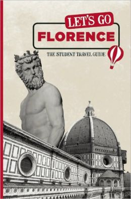 Let's Go Florence: The Student Travel Guide