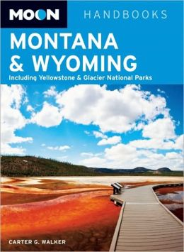 Moon Montana & Wyoming: Including Yellowstone & Glacier National Parks
