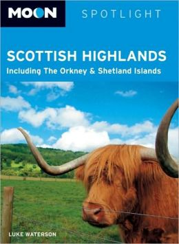 Moon Spotlight Scottish Highlands: Including the Orkney & Shetland Islands