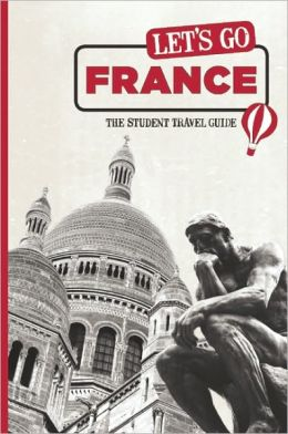 Let's Go France: The Student Travel Guide