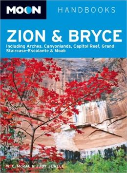 Moon Zion and Bryce: Including Arches, Canyonlands, Capitol Reef, Grand Staircase-Escalante and Moab