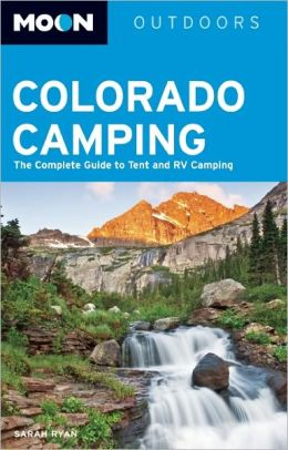 Moon Colorado Camping: The Complete Guide to Tent and RV Camping