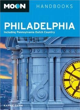 Moon Philadelphia: Including Pennsylvania Dutch Country