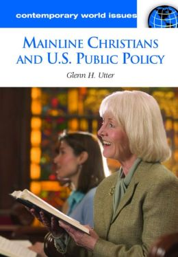 Mainline Christians and U. S. Public Policy: A Reference Handbook