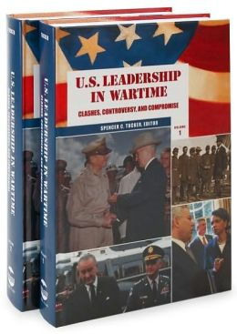 U.S. Leadership in Wartime 2 Volume Set: Clashes, Controversy, and Compromise