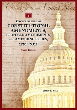 Encyclopedia of Constitutional Amendments, Proposed Amendments, and Amending Issues, 1789-2010 [2 volumes]