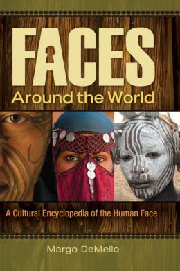 Faces Around the World: A Cultural Encyclopedia of the Human Face