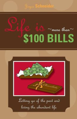 Life Is More than $100 Bills: Letting God of the past and Living the Abundant Life
