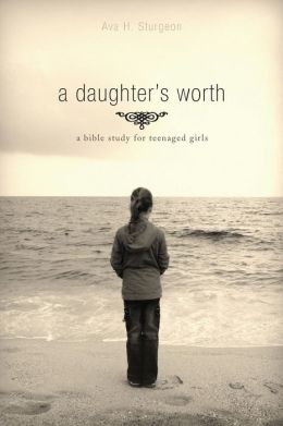 Daughter's Worth: A Bible Study for Teenaged Girls