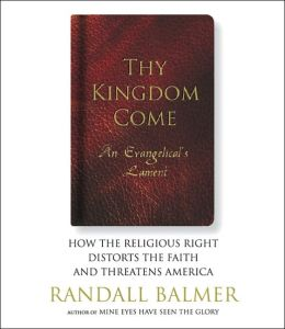 Thy Kingdom Come: An Evangelical's Lament: How the Religious Right Distorts the Faith and Threatens America