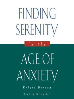 Finding Serenity in the Age of Anxiety
