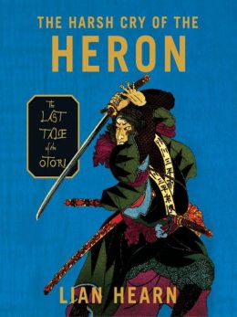 The Harsh Cry of the Heron: Tales of the Otori Series, Book 4