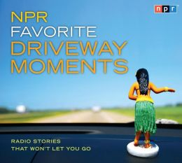 NPR Favorite Driveway Moments: Radio Stories That Won't Let You Go