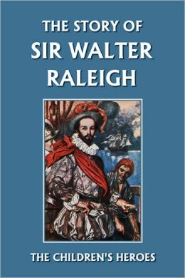 The Story Of Sir Walter Raleigh (Yesterday's Classics)