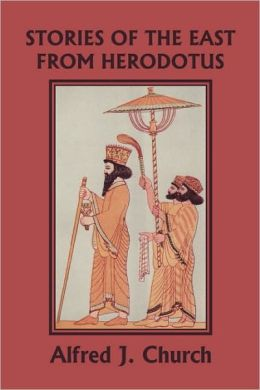 Stories Of The East From Herodotus, Illustrated Edition (Yesterday's Classics)