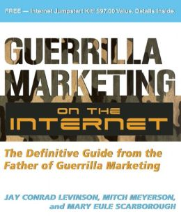 Guerrilla Marketing on the Internet: The Definitive Guide from the Father of Guerilla Marketing