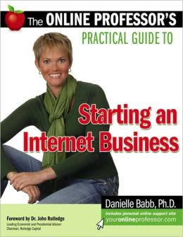 The Online Professor's Practical Guide to Starting an Internet Business