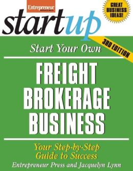 Start Your Own Freight Brokerage Business, Third Edition