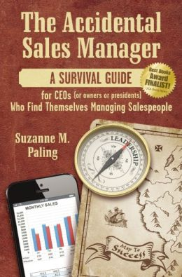 The Accidental Sales Manager: A Survival Guide for CEO's, Owners, and Presidents Who Find Themselves Managing Salespeople