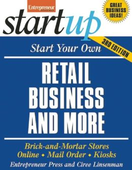 Start Your Own Retail Business And More: Specialty Food Shop, Gift Shop, Clothing Store, Kiosk