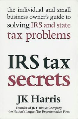 IRS Tax Secrets: The Individual and Small Business Owner's Guide to Solving IRS and State Tax Problems