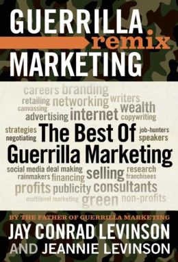 The Best of Guerrilla Marketing--Guerrilla Marketing Remix