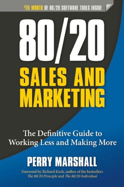 80/20 Sales and Marketing: The Definitive Guide to Working Less and Making More