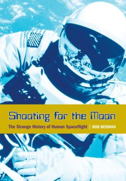 Shooting for the Moon: The Strange History of Human Spaceflight