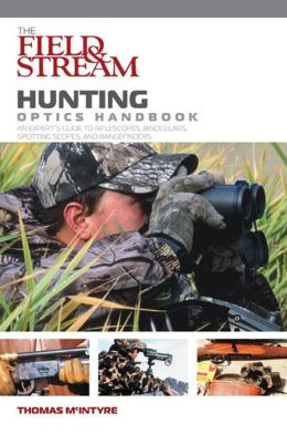 Field and Stream Hunting Optics Handbook: An Expert's Guide to Riflescopes, Binoculars, Spotting Scopes, and Rangefinders