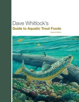 Dave Whitlock's Guide to Aquatic Trout Foods, Second Edition