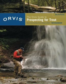 The Orvis Guide to Prospecting for Trout: How to Catch Fish When There's No Hatch to Match