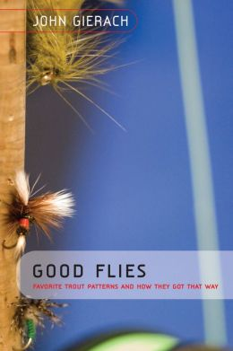 Good Flies: Favorite Trout Patterns and How They Got That Way