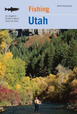 Fishing Utah: An Angler's Guide to More than 170 Prime Fishing Spots